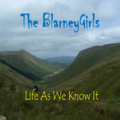 Life As We Know It – The Blarney Girls (Celtic music)